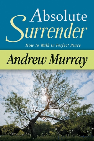 Absolute Surrender - How to Walk in Perfect Peace - Andrew Murray