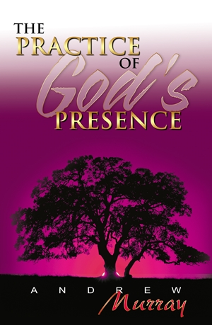 The Practice of God's Presence -  - Andrew Murray
