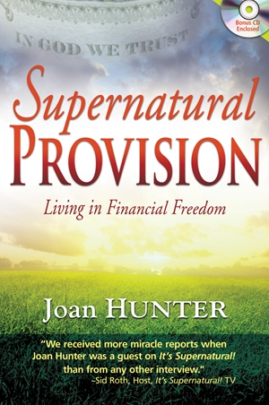 Supernatural Provision - Living in Financial Freedom - Joan Hunter