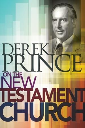 Derek Prince on the New Testament Church -  - Derek Prince