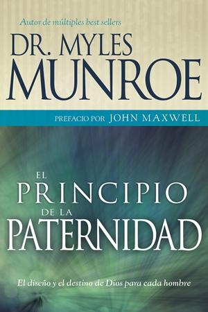 El principio de la paternidad Myles Munroe Whitaker House