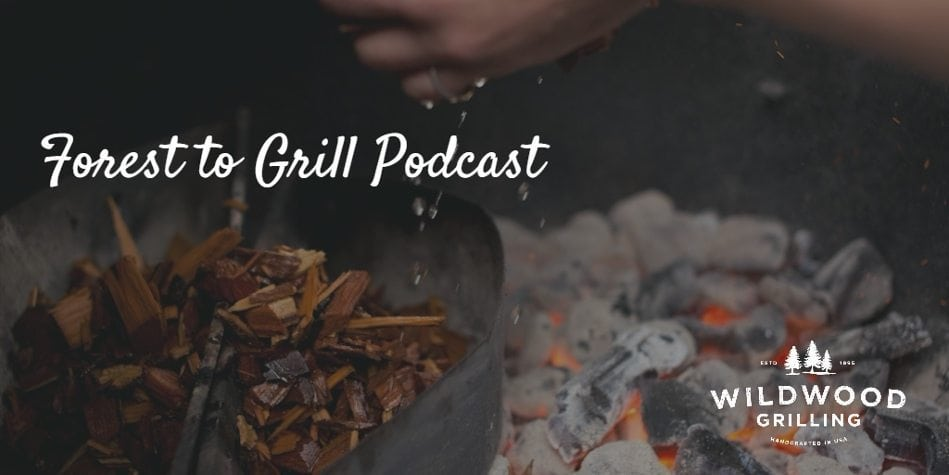 Forest to Grill Podcast: All About the Grill