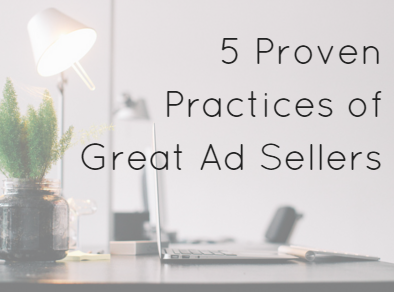 5 Proven Practices of Great Ad Sellers