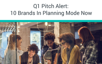 Q1 Pitch Alert: 10 Brands In Planning Mode Now
