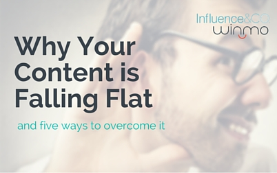 Why Your Content Is Falling Flat and Five Ways to Overcome It