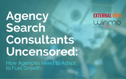 Agency Search Consultants Uncensored: How Agencies Need to Adapt to Fuel Growth