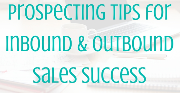 Prospecting tips for inbound and outbound sales strategies