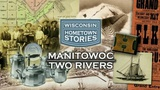 Wisconsin Hometown Stories: Manitowoc-Two Rivers
