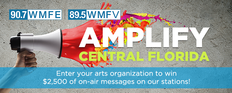 AMPLIFY CENTRAL FLORIDA: NOMINATE YOUR ARTS ORG TO WIN ON-AIR PROMOTION