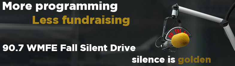 More Programming - Less Fundraising. 90.7 WMFE Silent Drive - Silence is Golden