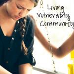 Living Vulnerably in Community