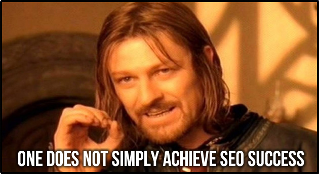 One does not simply achieve SEO success