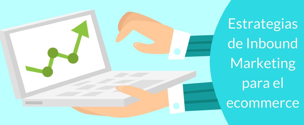 ¿Cómo llevar a cabo estrategias de Inbound Marketing en tu ecommerce?