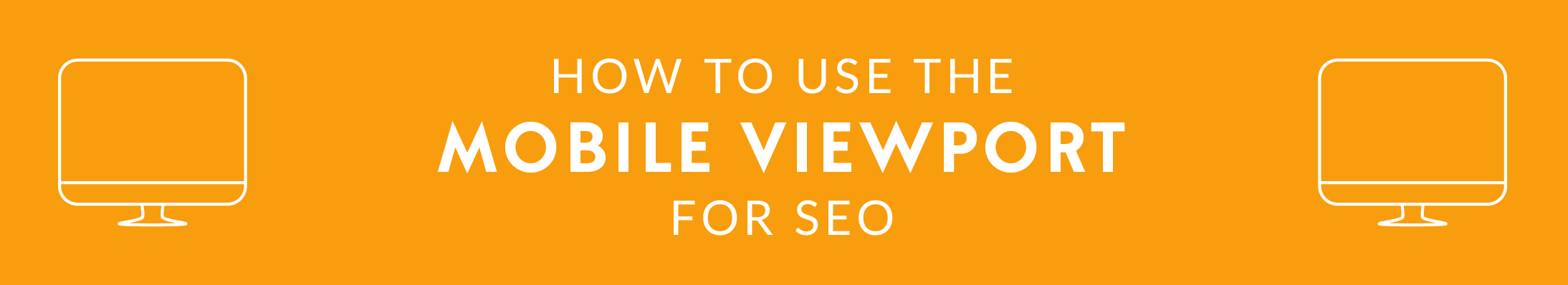 How to Use the Mobile Viewport for SEO