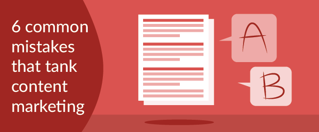 Common Mistakes That Tank Content Marketing
