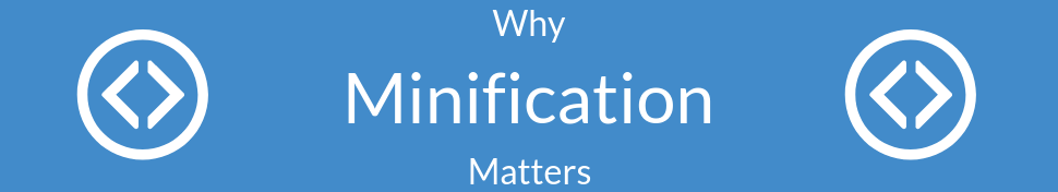 Why Minification Matters