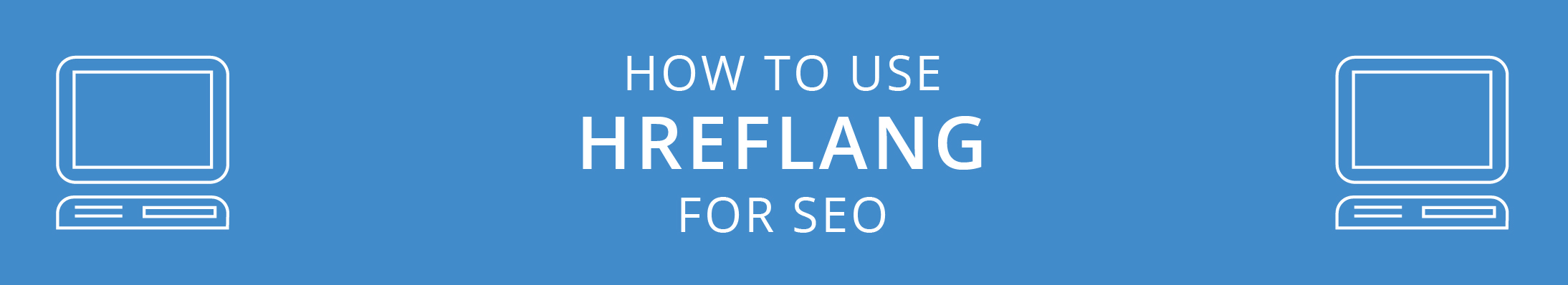 How to Use Hreflang for SEO