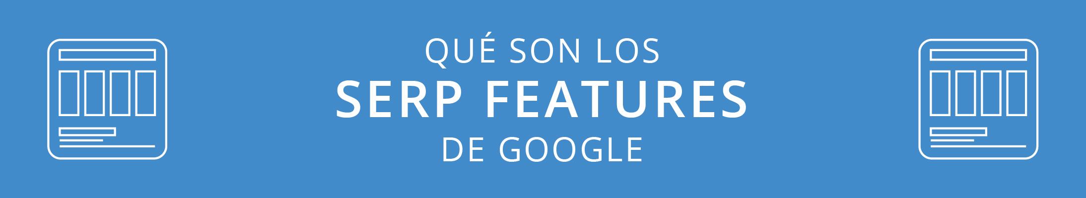 ¿Qué son las funciones SERP de Google?