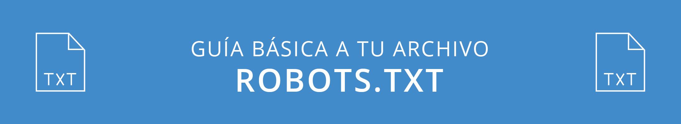 Guía básica a tu archivo Robots.txt