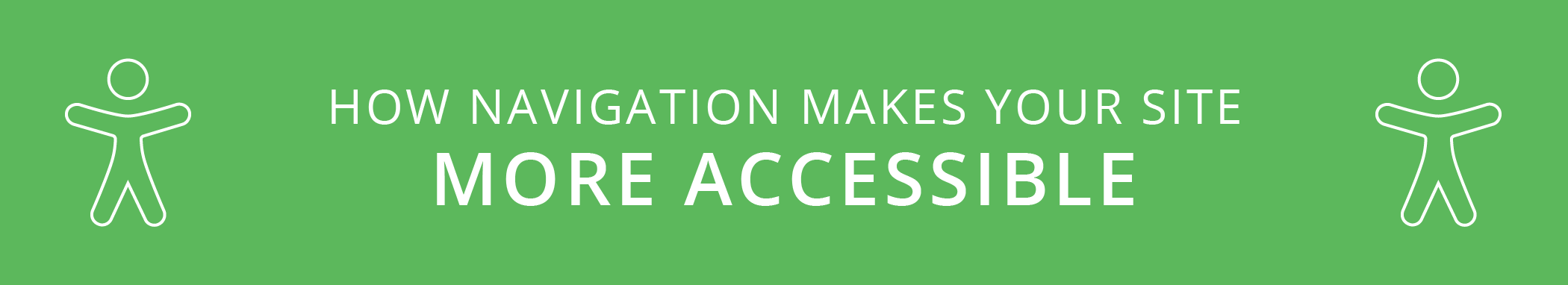 How Navigation Makes Your Site More Accessible