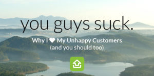 Why I Love My Unhappy Customers (and why you should, too!)