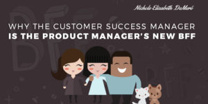 Why the Customer Success Manager is the Product Manager's New BFF