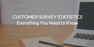 Customer Survey Statistics: Everything You Need to Know