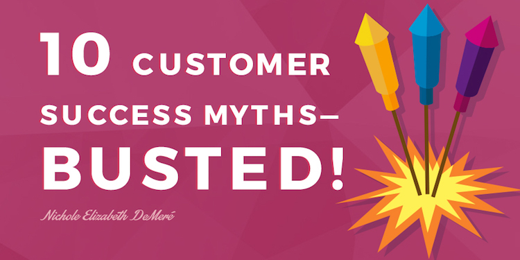 10 Customer Success Myths - Busted!