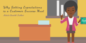 Why Setting Expectations is a Customer Success Must