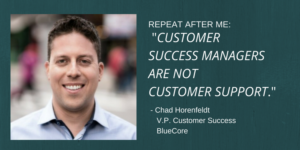 "Repeat After Me: ""Customer Success Managers are not Support"""