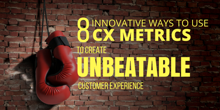 EIGHT INNOVATIVE WAYS TO USE CX METRICS