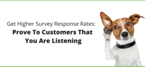 Get Higher Survey Response Rates: Prove To Customers That You Are Listening