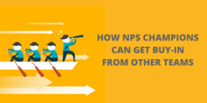 How Net Promoter Score Champions Can Get Buy-in from Other Teams
