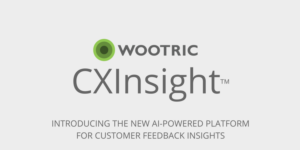 Introducing Wootric CXInsight™: AI-powered Analysis of Qualitative Data