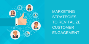 Marketing Strategies to Revitalize Your SaaS Customer Engagement