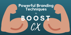 Powerful Branding Techniques for Boosting SaaS Customer Experience