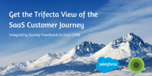 "Get the ""Trifecta View"" of the SaaS Customer Journey using CX Surveys in Salesforce"