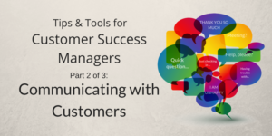 Communication Tips & Tools for Customer Success Managers