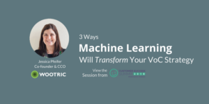 VIDEO: 3 Ways Machine Learning Will Transform Your VoC Strategy
