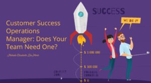 Customer Success Operations Manager: Does Your Team Need One?