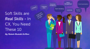 Soft Skills are Real Skills – In CX, You Need These 10