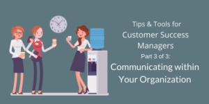 Internal Communication Tips & Tools for Customer Success Managers