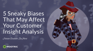 5 Sneaky Biases That May Affect Your Customer Insight Analysis