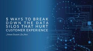 5 Ways to Break Down the Data Silos that Hurt Customer Experience