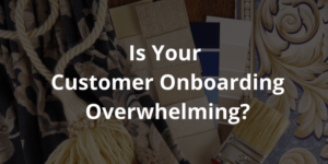 """Choice Overload"": Is Your Customer Onboarding Overwhelming? (Find Out Fast)"