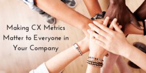 Making CX Metrics Matter to Everyone Feature Image