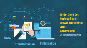 CMOs: Don't Get Replaced by a Growth Marketer in 2018 – Become One