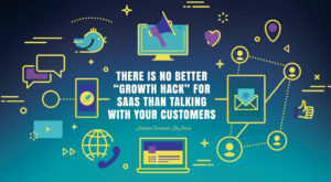 "The best ""growth hack"" for SaaS: Talk to your customers through the entire customer lifecycle"