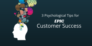 3 Psychological Tips For Epic Customer Success