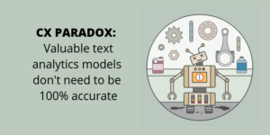 CX Paradox: Valuable text analytics models don't need to be 100% accurate